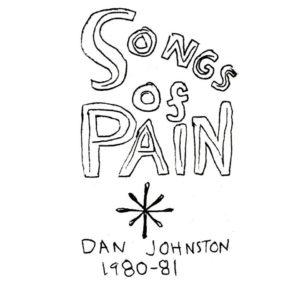 Daniel Johnston, Songs Of Pain