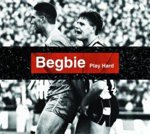 Begbie, Play Hard